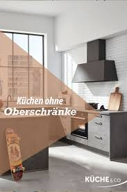 küchen ohne oberschränke oberschrank küche oberschränke