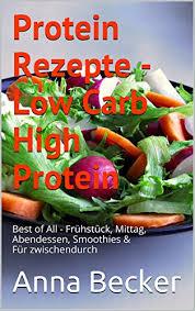 protein rezepte low carb high protein best of all frühstück mittag abendessen smoothies für zwischendurch german edition