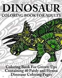 Dinosaur Coloring Book For Adults Grown Ups Containing 40 Paisly And