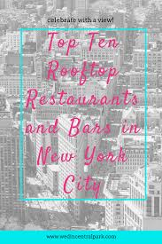 Top Ten Rooftop Restaurants And Bars In New York City | Weddings ... Best 25 New York Rooftop Ideas On Pinterest Rooftop Nyc Bars In Nyc Open During The Winter Nycs 10 Bars Huffpost To Explore This Summer Photos Architectural Unique 15 York City Cond Nast Traveler Heres A Map Of All Best 8 Cnn Travel Escape Freezing Weather Weekend Nycs Enclosed