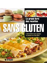 livre de recettes de cuisine le grand livre des recettes sans gluten éditions broquet inc