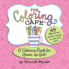 Amazon The Coloring Cafe Volume One A Book For Grown Up Girls 9780989826648 Ronnie Walter Books