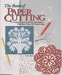 The Book Of Paper Cutting A Complete Guide To All Techniques With More Than