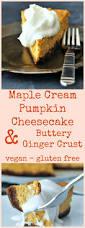 Pumpkin Pie With Gingersnap Crust Gluten Free by Maple Cream Pumpkin Cheesecake With Buttery Gingersnap Crust Vegan