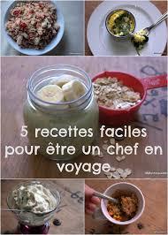 cuisine facile a faire 5 recettes faciles à faire en voyage avec un minimum d