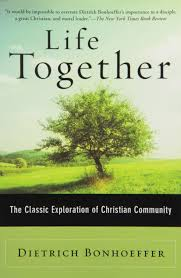 Life Together The Classic Exploration Of Christian Community