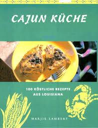 cajun küche 100 köstliche rezepte aus louisiana