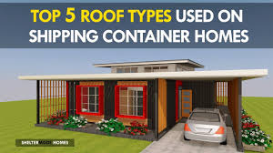 100 Sea Container Houses Top 5 ROOF TYPES Used On Shipping CONTAINER HOMES And Buildings By SHELTERMODE HOMES