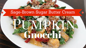 Good Sauce For Pumpkin Gnocchi by Fall Recipe Pumpkin Gnocchi In Sage Brown Butter Cream Youtube