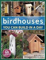 birdhouses you can build in a day popular woodworking popular
