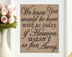 We Know You Would Be Here With Us Today Burlap Wedding Decor Country
