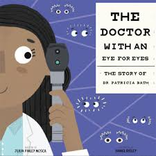 The Doctor With An Eye For Eyes Story Of Dr Patricia Bath