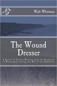 amazon com the wound dresser a series of letters by walt whitman
