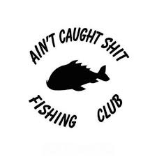Aint Caught Shit Fishing Club Decal Sticker - Car Decals And ... Car Stylings Hunting Fishing Stickers 1514cm And Amazoncom Bass Fishing Spinner Bait Window Vinyl Decal Sticker Large Under Armour Fish Hook Vinyl Decal Sticker For Zebco Sheet 9 Crashdaddy Racing Decals Awesome Trucks Northstarpilatescom Philippines Web Cam Funny Bumper Stickersand 2018 25414cm Reflective Skull Skeleton Keeping It Reel Vehicles Laptop And Best Truck Resource Bass Silhouette At Getdrawingscom Free Personal Use Respect The Freak Fishing Decal North 49