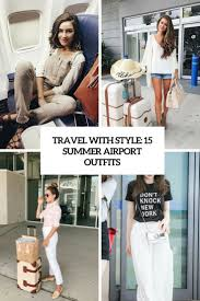 Travel With Style 15 Summer Airport Outfits