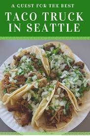 A Quest For The Best Taco Truck In Seattle | Savored Journeys