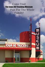 100 Iowa 80 Trucking Museum Looking For Fun Family Activities For Your Next Vacation Plan A