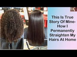 How I Permanently Straighten My Hairs At Home