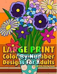 Large Print Color By Number Designs For Adults Premium Adult Coloring Books Volume