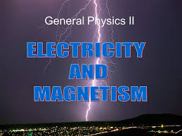 General Physics II ELECTRICITY AND MAGNETISM