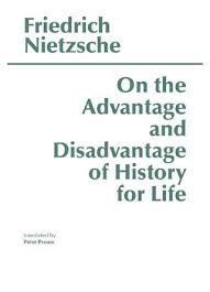 Nietzsche Friedrich On The Advantage And Disadvantage Of History