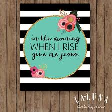 In The Morning When I Rise Give Me Jesus Bible Verse Print Scripture Art Christian Wall Inspirational