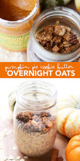 Pumpkin Pie Overnight Oats Healthy by Pumpkin Pie Cookie Butter Overnight Oats