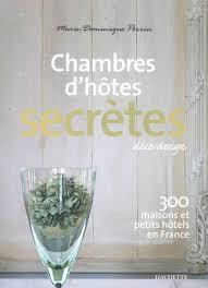 chambre d hote dominique perrin 9782012401181 chambres d hôtes secrètes 300 maisons et petits