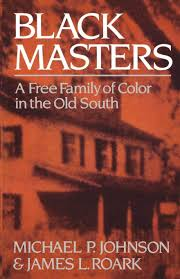 100 Michael P Johnson Black Masters A Free Family Of Color In The Old South