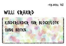 blockflöte spielen ohne noten kinderlieder für blockflöte ohne noten kinderlieder in griffschrift willi erhard