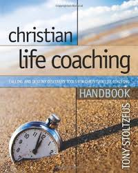 Christian Life Coaching Handbook Calling And Destiny Discovery Tools For A Book By Tony Stoltzfus