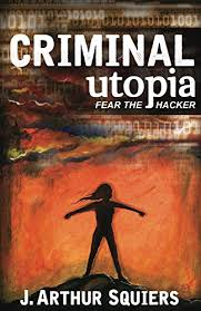 Criminal Utopia Fear The Hacker By Squiers J Arthur