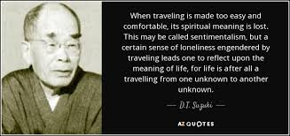 D T Suzuki quote When traveling is made too easy and fortable