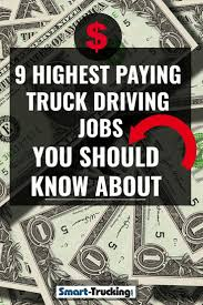 9 Of The Highest Paying Truck Driver Jobs In 2019 You Should Know About