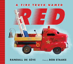 100 Fire Truck By Ivan Ulz A Truck Named Red By Randall De Sve Illustrated By Bob Staake