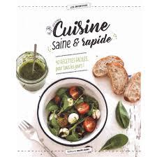 livres cuisine cuisine saine rapide 40 recettes faciles pour tous les