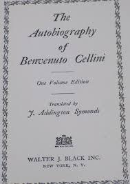 The Autobiography Of Benvenuto Cellini One Volume Edition Walter J Black 1927