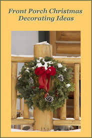 Outdoor Christmas Decorating Ideas Front Porch by 445 Best Front Porch Christmas Decorating Ideas Images On