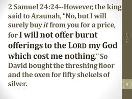 Threshing Floor Bible Meaning by What Does Your Religion Cost You 3 14 Samuel 24 In Violation Of