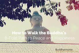 How To Walk The Buddhas 8 Fold Path Peace And Happiness Via Buddhaimonia