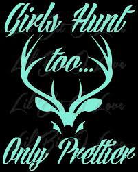 Girls Hunt Too Only Prettier Design 1 Vinyl By LilBitOLove On Zibbet Browning Kiss Heart Vinyl Car Truck Decal Sticker Love Buck Doe Off Decalfunny Hunting Auto Window Graphic Pinterest Funny Deer Hunting Decals Stickers For Cars Windows And Walls Huntemup Traditional Archery 3rivers Window With Disnction Bowhunters Superstore Pse Bow Hunter Antlers Amazoncom Camo 2 17 Inchesby56 Inches Compact Pickup Trucks Best Resource And Fishing 139658 At Sportsmans Guide Duck Flag Waterfowldecals Whitetail Buck Car Truck Vinyl Decal