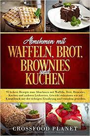 abnehmen mit waffeln brot brownies und kuchen 95 leckere