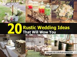 20 Rustic Wedding Ideas That Will Wow You