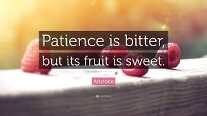 100 Sweet 22 Aristotle Quote Patience Is Bitter But Its Fruit Is Sweet