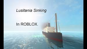 When Did Germany Sink The Lusitania by Lusitania Sinking In Roblox Youtube