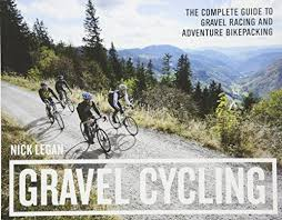 Gravel Cycling The Complete Guide To Racing And Adventure Bikepacking