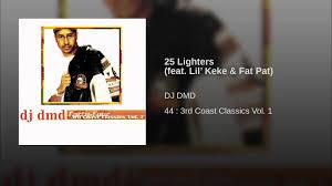 25 lighters on my dresser dj dmd 25 lighters feat lil keke pat