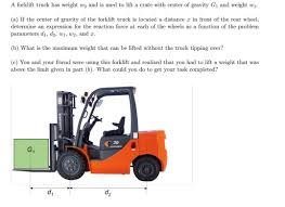 Solved: A Forklift Truck Has Weight W2 And Is Used To Lift Regarding ... Used 4000 Clark Propane Forklift Fork Lift Truck 500h40g Trucks Duraquip Inc 2018 Cat Gc55k In Buffalo Ny Scissor For Sale Best Image Kusaboshicom Bendi Be420 Articulated Forklift Forklifts Fork Lift Truck Hire Buy New Toyota Forklifts Chicago Il Nationwide Freight Lift Trucks And Pallet Used Lifts Boom Sweepers Material Handling Equipment Utah Action Crown