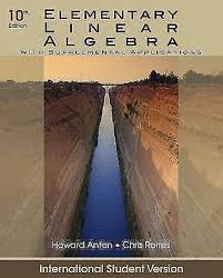 Elementary Linear Algebra With Supplemental Applications By Chris Rorres Howard