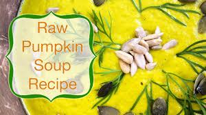 Pumpkin Bisque Recipe Vegan by How To Make Warm Pumpkin Soup Raw Vegan Recipe Youtube